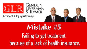 Mistake #5 Failing to get treatment because of a lack of health insurance GLR