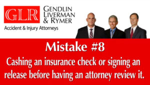 Mistake #8 Cashing an insurance check or signing an release before having an attornet review it GLR