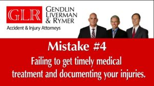 Mistake #4 Failing to get timely medical treatment and documenting your injuries GLR